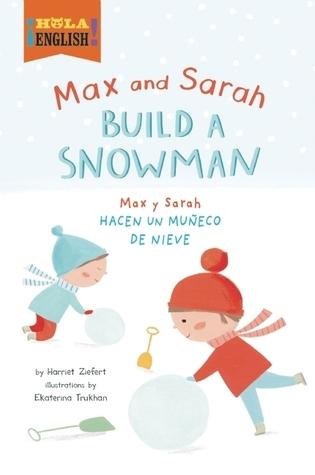 Max and Sarah Build a Snowman Harriet Ziefert