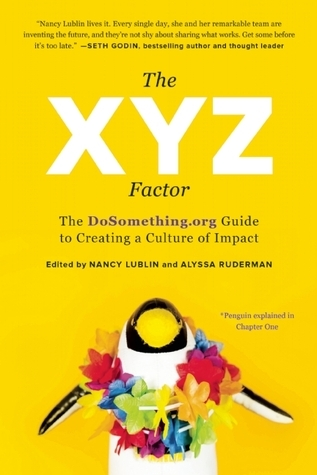 The XYZ Factor: The DoSomething.org Guide to Creating a Culture of Impact  by  Nancy Lublin