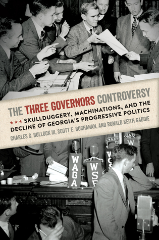 The Three Governors Controversy: Skullduggery, Machinations, and the Decline of Georgias Progressive Politics  by  Charles S. Bullock III