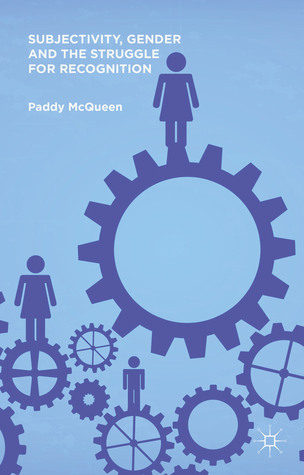 Subjectivity, Gender and the Struggle for Recognition Paddy McQueen