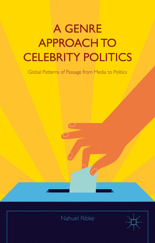 A Genre Approach to Celebrity Politics: Global Patterns of Passage from Media to Politics Nahuel Ribke