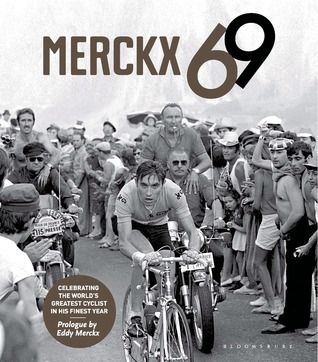 Merckx 69: Celebrating the worlds greatest cyclist in his finest year Jan Maes
