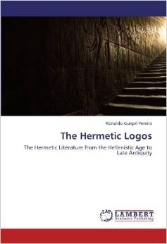 The Hermetic Logos: The Hermetic Literature from the Hellenestic Age to Late Antiquity Ronaldo Gurgel Pereira