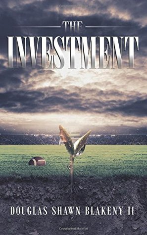 The Investment  by  Douglas Shawn Blakeny II