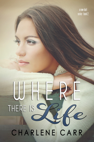 Where There Is Life (A New Start, #2) Charlene Carr