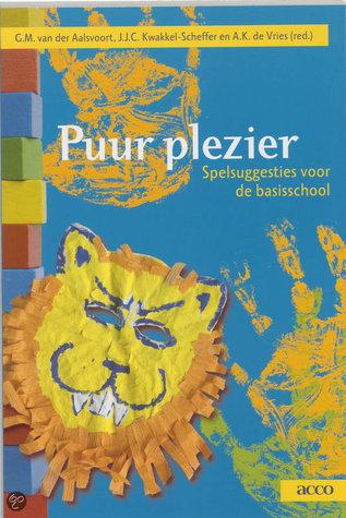 puur plezier, spelsuggesties voor de basisschool G.M. van der Aalsvoort, J.J.C. Kwakkel-Scheffer en A.K. de Vries