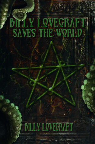 Billy Lovecraft Saves the World  by  Billy Lovecraft