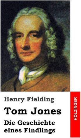 Tom Jones: Die Geschichte Eines Findlings Henry Fielding