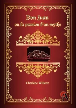 Don juan ou la passion dun mythe  by  Charlène Willette