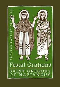 Festal Orations: Saint Gregory of Nazianzus Gregory of Nazianzus