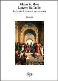 Leggere Raffaello. La Scuola di Atene e il suo pre-testo  by  Glenn W. Most