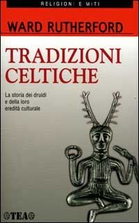 Tradizioni celtiche. La storia dei druidi e della loro eredità culturale  by  Ward Rutherford