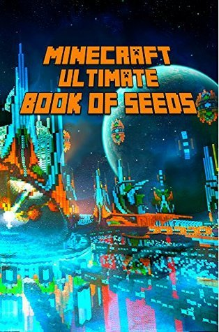 Ultimate Book of Seeds for Minecraft: Discover All Unbelievable Worlds Minecraft Has to Offer! The Masterpiece for all Minecraft Fans! Steve De Blanc