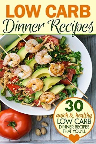 Low Carb Dinner Recipes: 30 Quick and Healthy Low Carb Dinner Recipes that Youll Love Sarah L.