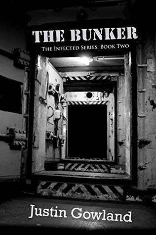 The Bunker (The Infected, #2)  by  Justin Gowland
