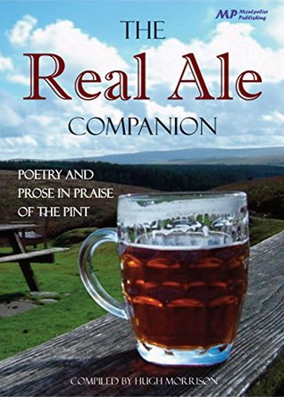 The Real Ale Companion: Poetry and Prose in Praise of the Pint Hugh Morrison
