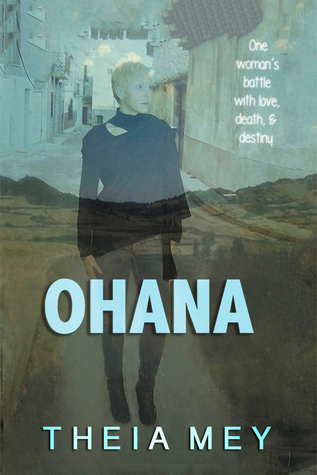Ohana: One Womans Battle With Love, Death, & Destiny  by  Theia Mey