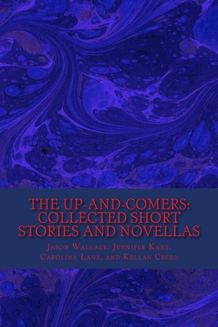 The Up-and-Comers: Collected Short Stories and Novellas  by  Jason Wallace