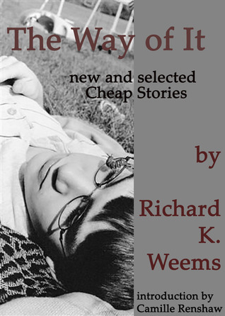 The Way of It: New and Selected Cheap Stories (Cheap Stories #11) Richard K. Weems