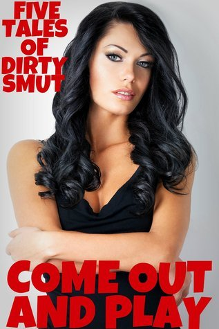 Come Out And Play - 5 Tales of Dirty Smut  by  Brock Landers