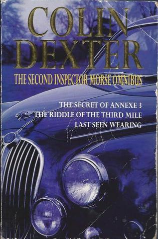 The Second Inspector Morse Omnibus: The Secret Of Annexe 3 / The Riddle Of Third Mile / Last Seen Wearing (Inspector Morse, #7, #6, #2)  by  Colin Dexter