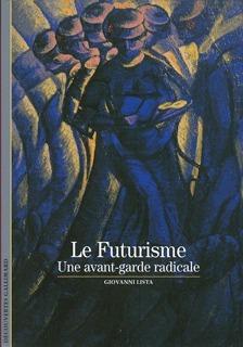 Le Futurisme, une avant-garde radicale Giovanni Lista