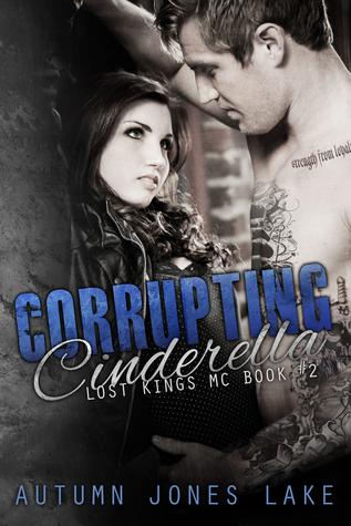 Corrupting Cinderella (Lost Kings MC, #2)  by  Autumn Jones Lake