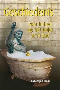 Geschiedenis voor in bed, op het toilet of in bad Robert Jan Blom