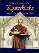 Himmlisches aus der Klosterküche : Interessantes über Kultur und Küche Verlagsredaktion