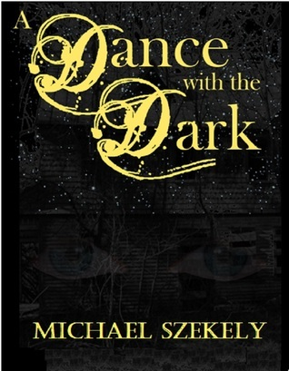 A Dance With The Dark  by  Michael Szekely