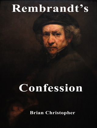 Rembrandts Confession  by  Brian Christopher
