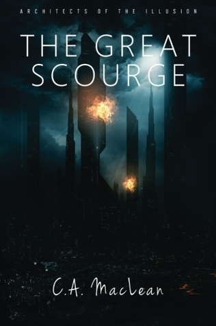 The Great Scourge (Architects Of The Illusion, #2)  by  C.A. MacLean