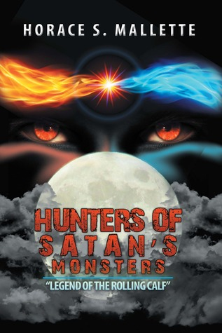 Hunters of Satans Monsters (Legend of the Rolling Calf, #1)  by  Horace S. Mallette