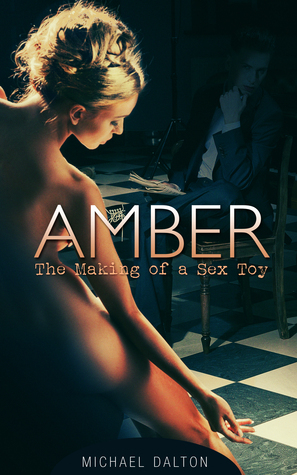 Amber: The Making of a Sex Toy  by  Michael  Dalton