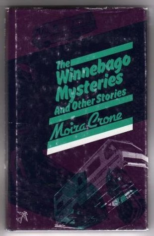 Winnebago Mysteries and Other Stories  by  Moira Crone