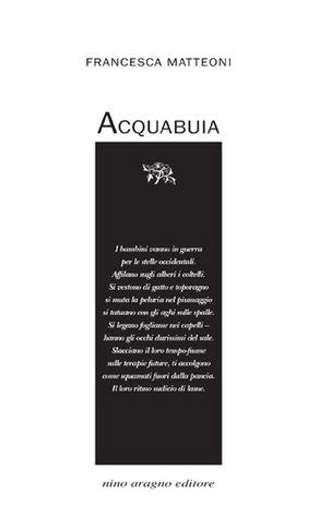 Acquabuia  by  Francesca Matteoni