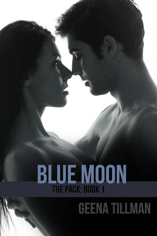Blue Moon (The Pack: Book 1) Geena Tillman