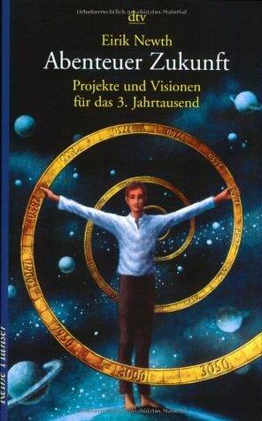 Abenteuer Zukunft: Projekte und Visionen für das 3. Jahrtausend  by  Eirik Newth
