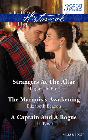 Kaye, Beacon And Tyner Taster Collection 201412/Strangers At The Altar/The Marquiss Awakening/A Captain And A Rogue  by  Marguerite Kaye
