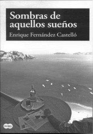 Sombras de aquellos sueños Enrique Fernández Castelló