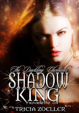 Shadow King (The Darkling Chronicles, Book 5) Tricia Zoeller