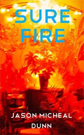 Sure Fire  by  Jason Micheal Dunn