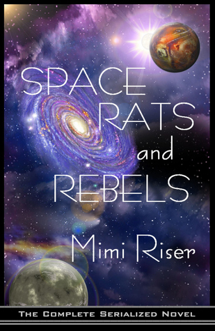 Space Rats and Rebels (The Complete Serialized Novel) Mimi Riser