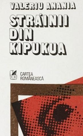 Străinii din Kipukua  by  Valeriu Anania