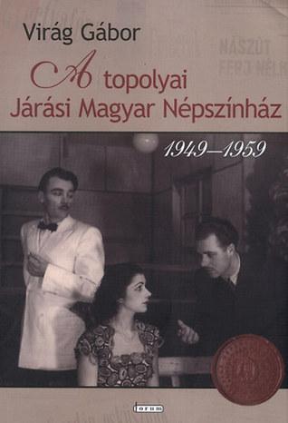 A topolyai Járási Magyar Népszínház 1949–1959  by  Gabor Virag