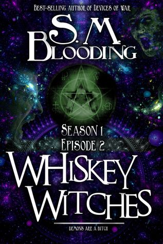 Whiskey Witches (Season 1, Episode 2)  by  S.M. Blooding