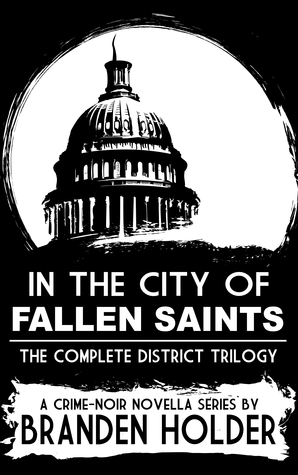 In the City of Fallen Saints: The Complete District Trilogy  by  Branden Holder
