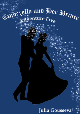 Cinderella and Her Prince: Adventure Five (Adventures of Alex and Katie, #5)  by  Julia Gousseva