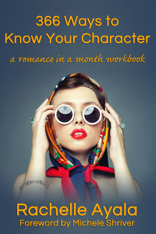 366 Ways to Know Your Character: A Romance In A Month Daily Writing Workbook Rachelle Ayala