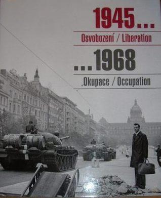 1945 Osvobození / Liberation, 1968 Okupace / Occupation -- Sovětská vojska v Československu Otakar Karlas